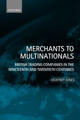 Merchants to Multinationals – British Trading Companies in the Nineteenth and Twentieth Centuries - Oxford Scholarship Online