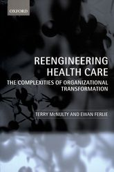 Reengineering Health CareThe Complexities of Organizational Transformation$