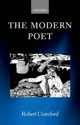 The Modern Poet – Poetry, Academia, and Knowledge since the 1750s - Oxford Scholarship Online