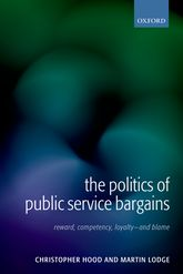 The Politics of Public Service Bargains – Reward, Competency, Loyalty - and Blame - Oxford Scholarship Online