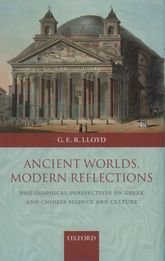Ancient Worlds, Modern ReflectionsPhilosophical Perspectives on Greek and Chinese Science and Culture