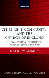 Citizenship, Community, and the Church of EnglandLiberal Anglican Theories of the State Between the Wars