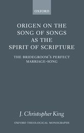 Origen on the Song of Songs as the Spirit of ScriptureThe Bridegroom's Perfect Marriage-Song$