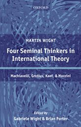 Four Seminal Thinkers in International Theory – Machiavelli, Grotius, Kant, and Mazzini - Oxford Scholarship Online