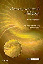 Choosing Tomorrow's ChildrenThe Ethics of Selective Reproduction$