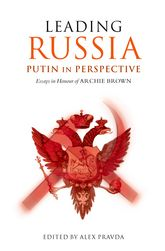 Leading Russia: Putin in PerspectiveEssays in Honour of Archie Brown