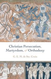 Christian Persecution, Martyrdom, and Orthodoxy$