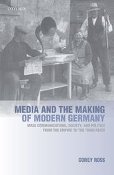 Media and the Making of Modern GermanyMass Communications, Society, and Politics from the Empire to the Third Reich$