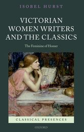Victorian Women Writers and the ClassicsThe Feminine of Homer$