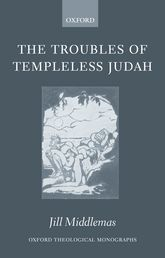 The Troubles of Templeless Judah - Oxford Scholarship Online