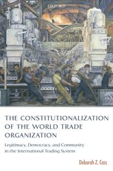 The Constitutionalization of the World Trade OrganizationLegitimacy, Democracy, and Community in the International Trading System$