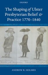 The Shaping of Ulster Presbyterian Belief and Practice, 1770-1840$