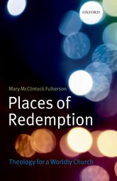 Places of RedemptionTheology for a Worldly Church$