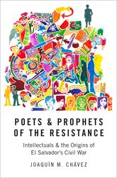 Poets and Prophets of the ResistanceIntellectuals and the Origins of El Salvador's Civil War