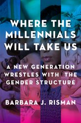 Where the Millennials Will Take UsA New Generation Wrestles with the Gender Structure