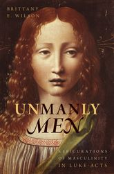 Unmanly Men – Refigurations of Masculinity in Luke-Acts - Oxford Scholarship Online