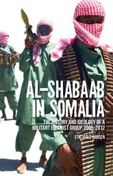 Al-Shabaab in SomaliaThe History and Ideology of a Militant Islamist Group, 2005-2012