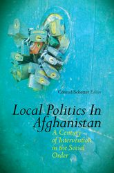 Local Politics in AfghanistanA Century of Intervention in the Social Order