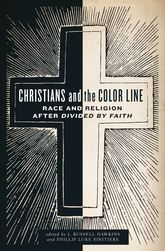 Christians and the Color LineRace and Religion after Divided by Faith$