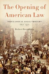 The Opening of American Law – Neoclassical Legal Thought, 1870-1970 - Oxford Scholarship Online