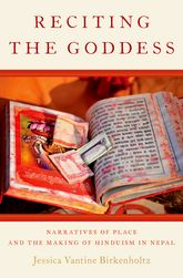 Reciting the Goddess – Narratives of Place and the Making of Hinduism in Nepal - Oxford Scholarship Online
