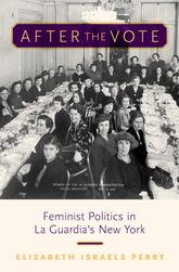 After the VoteFeminist Politics in La Guardia's New York