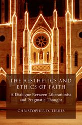 The Aesthetics and Ethics of FaithA Dialogue Between Liberationist and Pragmatic Thought