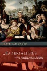 Materialities – Books, Readers, and the Chanson in Sixteenth-Century Europe - Oxford Scholarship Online