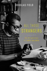 All Those StrangersThe Art and Lives of James Baldwin$