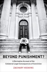 Beyond Punishment?A Normative Account of the Collateral Legal Consequences of Conviction