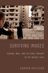 Surviving Images – Cinema, War, and Cultural Memory in the Middle East - Oxford Scholarship Online