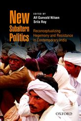 New Subaltern PoliticsReconceptualizing Hegemony and Resistance in Contemporary India$
