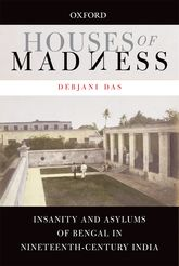 Houses of MadnessInsanity and Asylums of Bengal in Nineteenth-century India$