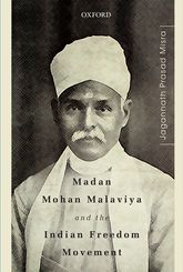Madan Mohan Malaviya and the Indian Freedom Movement - Oxford Scholarship Online