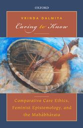 Caring to KnowComparative Care Ethics, Feminist Epistemology, and the Mahābhārata