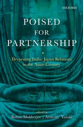 Poised for Partnership – Deepening India-Japan Relations in the Asian Century - Oxford Scholarship Online