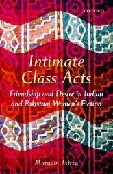 Intimate Class ActsFriendship and Desire in Indian and Pakistani Women's Fiction