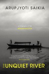 The Unquiet River – A Biography of the Brahmaputra - Oxford Scholarship Online