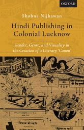 Hindi Publishing in Colonial Lucknow – Gender, Genre, and Visuality in the Creation of a Literary 'Canon' - Oxford Scholarship Online