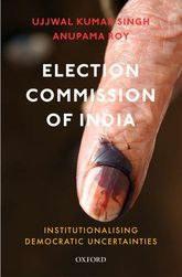 Election Commission of IndiaInstitutionalising Democratic Uncertainties