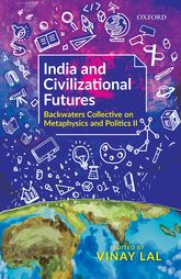 India and Civilizational Futures – Backwaters Collective on Metaphysics and Politics II - Oxford Scholarship Online