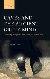 Caves and the Ancient Greek MindDescending Underground in the Search for Ultimate Truth
