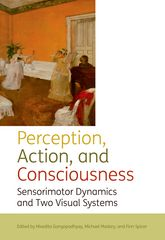 Perception, Action, and ConsciousnessSensorimotor Dynamics and Two Visual Systems$