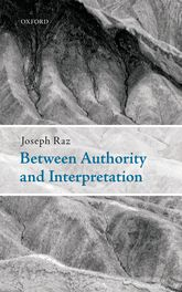 Between Authority and Interpretation – On the Theory of Law and Practical Reason - Oxford Scholarship Online