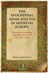 The Apocryphal Adam and Eve in Medieval EuropeVernacular Translations and Adaptations of the Vita Adae et Evae