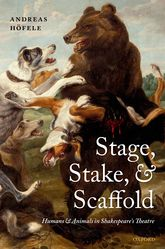 Stage, Stake, and ScaffoldHumans and Animals in Shakespeare's Theatre$