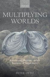 Multiplying Worlds – Romanticism, Modernity, and the Emergence of Virtual Reality - Oxford Scholarship Online