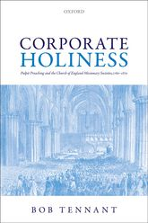 Corporate HolinessPulpit Preaching and the Church of England Missionary Societies, 1760-1870$