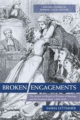 Broken EngagementsThe Action for Breach of Promise of Marriage and the Feminine Ideal, 1800-1940