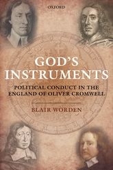 God's InstrumentsPolitical Conduct in the England of Oliver Cromwell$